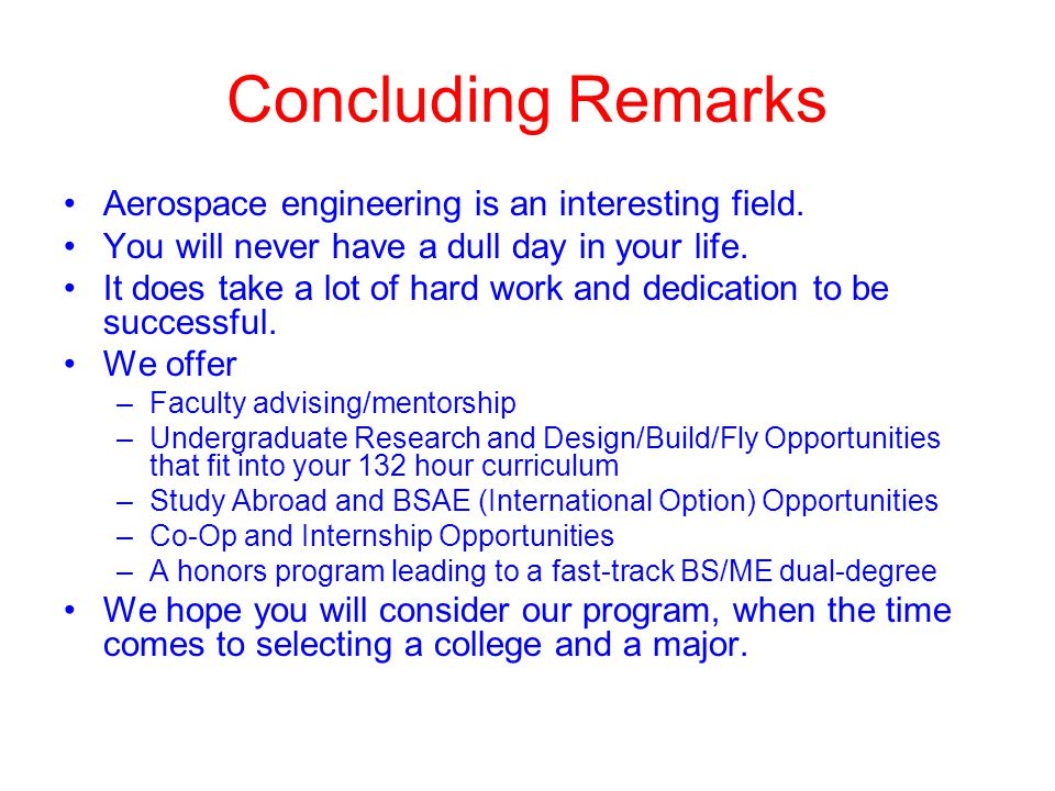 Concluding Remarks Aerospace engineering is an interesting field. You will never have a dull day in your life. It does take a lot of hard work and ded