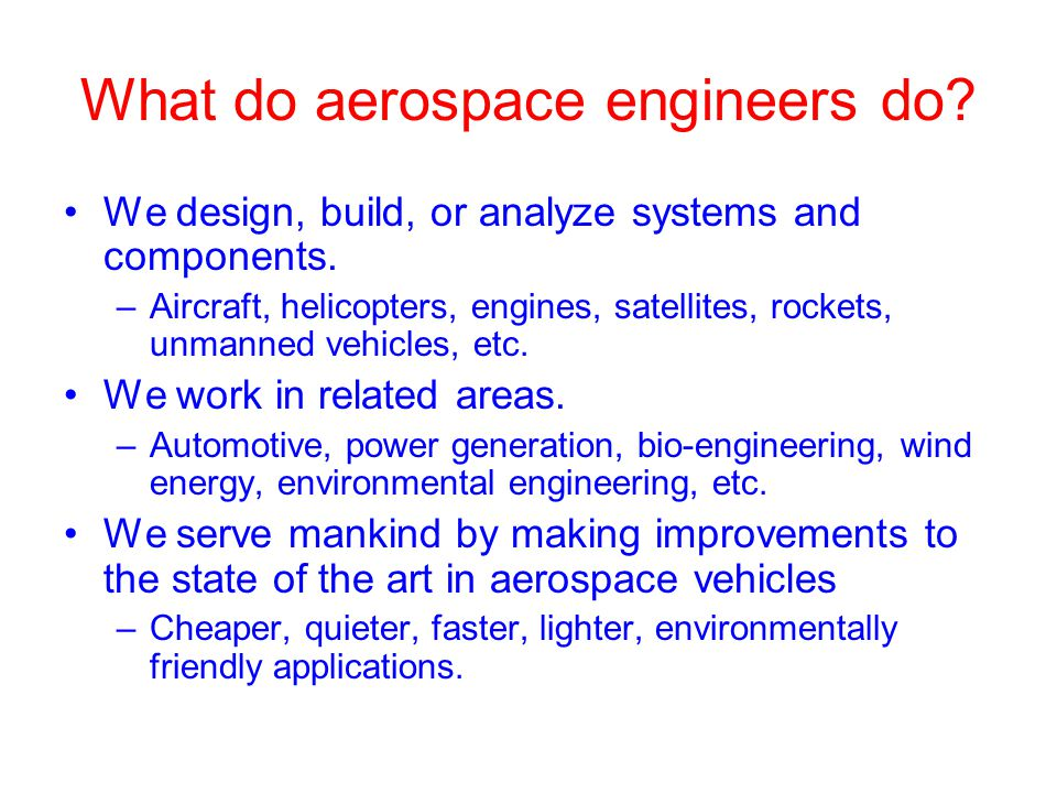 What do aerospace engineers do. We design, build, or analyze systems and components.