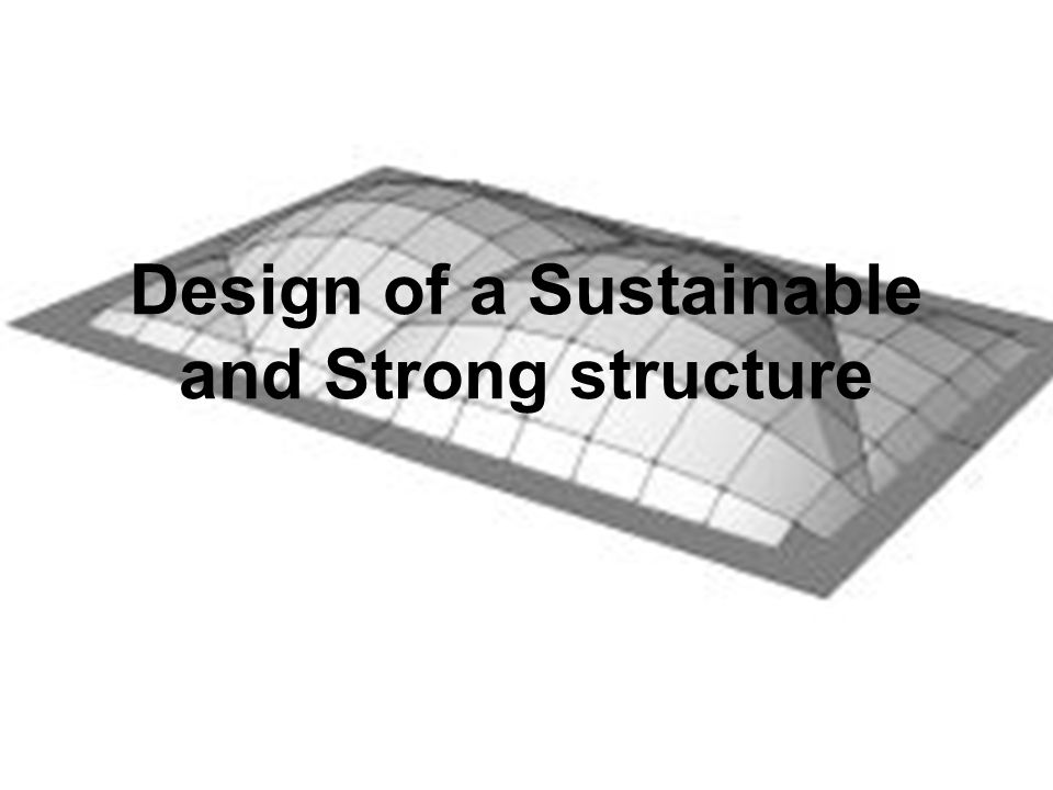 Design of a Sustainable and Strong structure