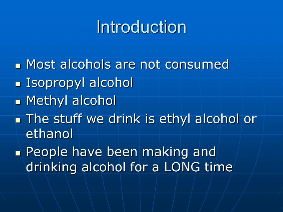 Introduction Most alcohols are not consumed Most alcohols are not consumed Isopropyl alcohol Isopropyl alcohol Methyl alcohol Methyl alcohol The stuff