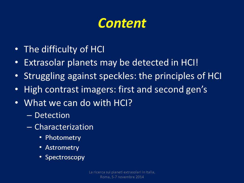 Content The difficulty of HCI Extrasolar planets may be detected in HCI.