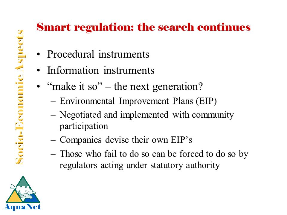 "Smart regulation: the search continues Procedural instruments Information instruments ""make it so"" – the next generation? –Environmental Improvement P"