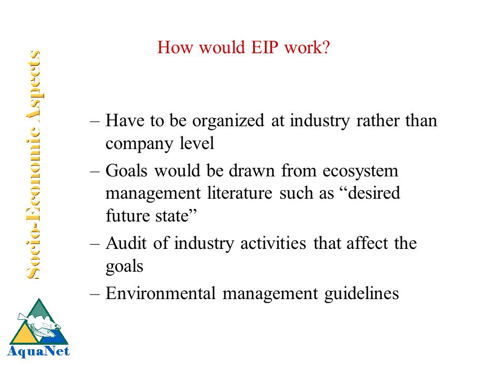 "How would EIP work? –Have to be organized at industry rather than company level –Goals would be drawn from ecosystem management literature such as ""de"