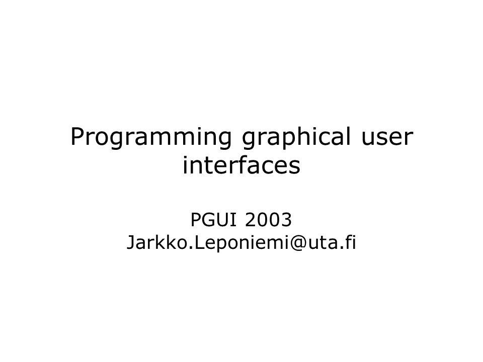 2003-09-16Jarkko Leponiemi2 Description The course provides basic and some advanced information on programming graphical user interfaces After attending the course the student is able to implement applications including a graphical user interface with medium level of complexity