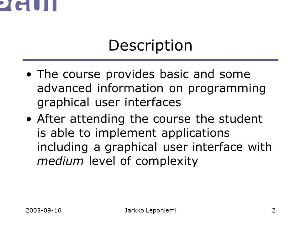 2003-09-16Jarkko Leponiemi2 Description The course provides basic and some advanced information on programming graphical user interfaces After attendi