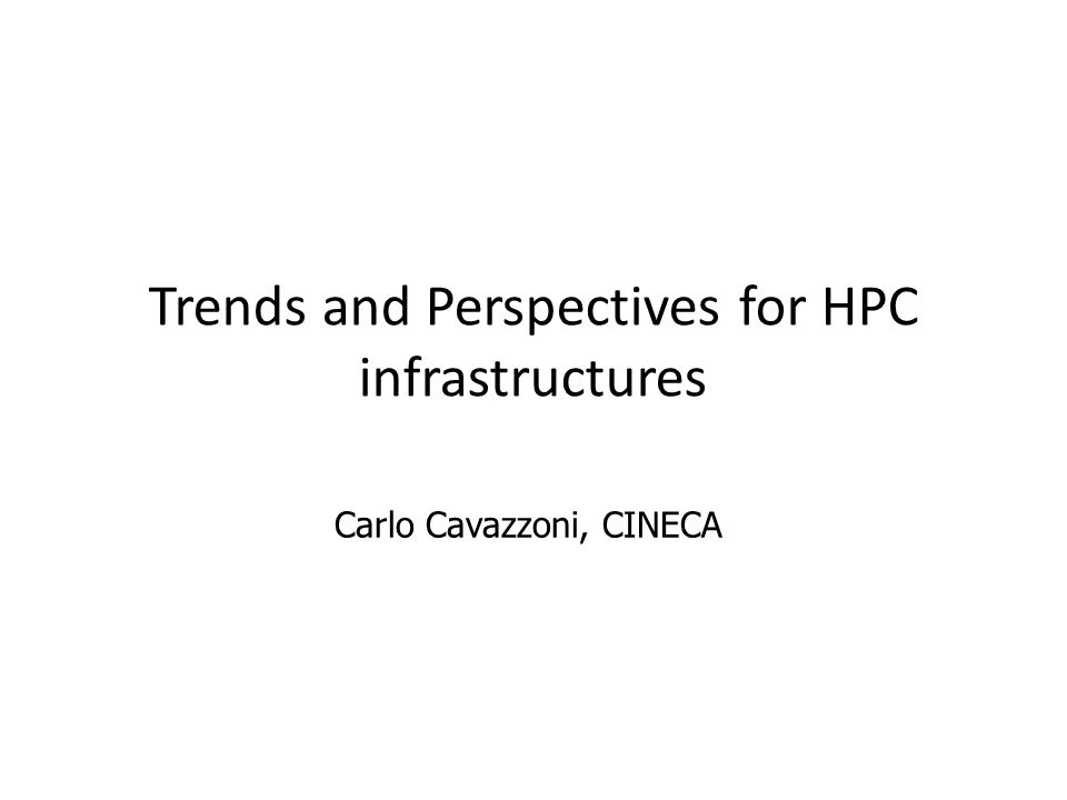 Trends and Perspectives for HPC infrastructures Carlo Cavazzoni, CINECA
