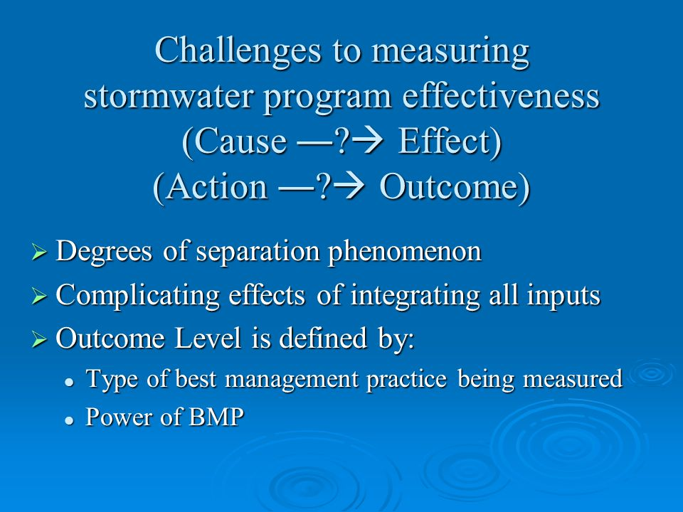 Assessment Outcome Levels Level 1 – Documenting Stormwater Program Activities Level 2 – Raising Awareness Level 3 – Changing Behavior Level 4 – Reducing Loads from Sources Level 5 – Improving Runoff Quality Level 6 – Protecting Receiving Water Quality Increasing Difficulty Municipal Program Effectiveness Assessment