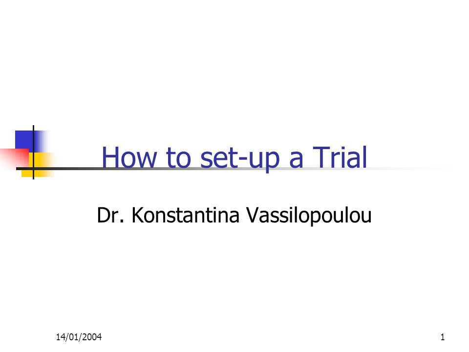14/01/20041 How to set-up a Trial Dr. Konstantina Vassilopoulou
