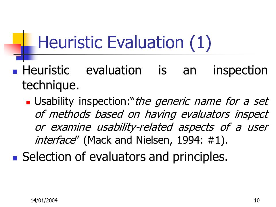"""14/01/200410 Heuristic Evaluation (1) Heuristic evaluation is an inspection technique. Usability inspection:""""the generic name for a set of methods bas"""