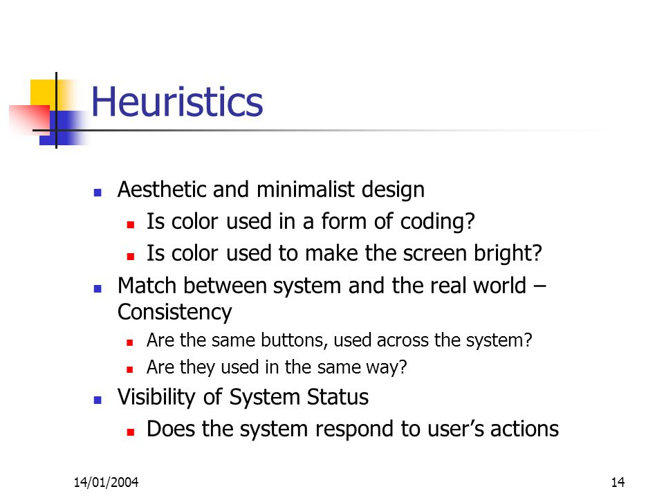 14/01/200414 Heuristics Aesthetic and minimalist design Is color used in a form of coding.
