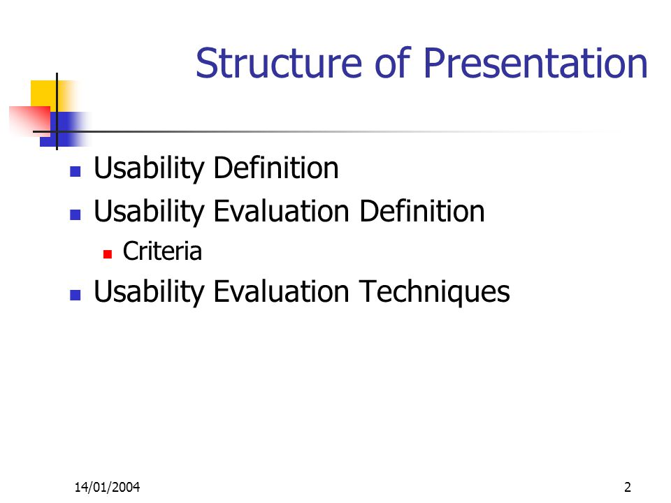 14/01/20042 Structure of Presentation Usability Definition Usability Evaluation Definition Criteria Usability Evaluation Techniques