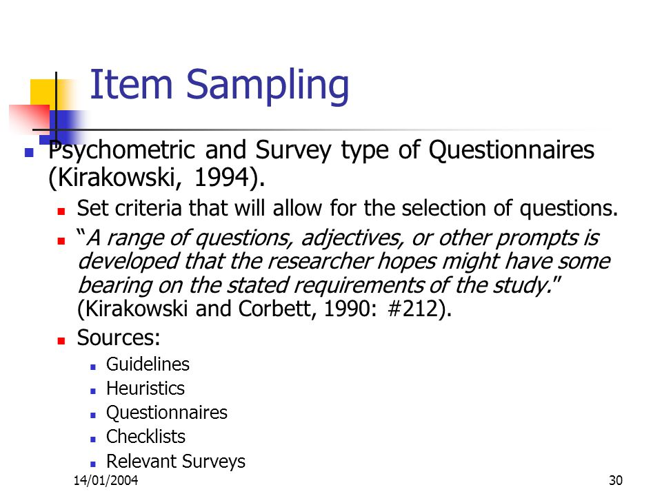 14/01/200430 Item Sampling Psychometric and Survey type of Questionnaires (Kirakowski, 1994).