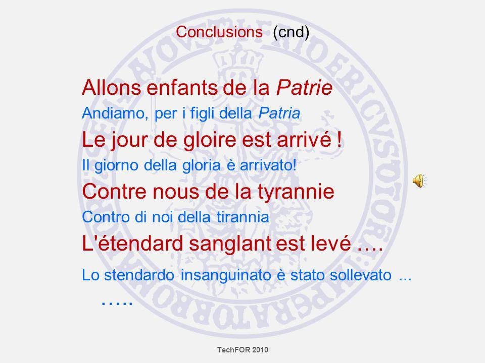 Allons enfants de la Patrie Andiamo, per i figli della Patria Le jour de gloire est arrivé ! Il giorno della gloria è arrivato! Contre nous de la tyra