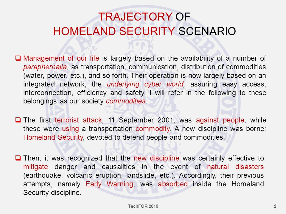 TRAJECTORY OF HOMELAND SECURITY SCENARIO  Management of our life is largely based on the availability of a number of paraphernalia, as transportation, communication, distribution of commodities (water, power, etc.), and so forth.