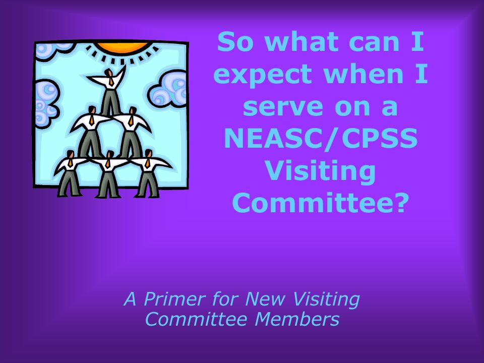 So what can I expect when I serve on a NEASC/CPSS Visiting Committee.