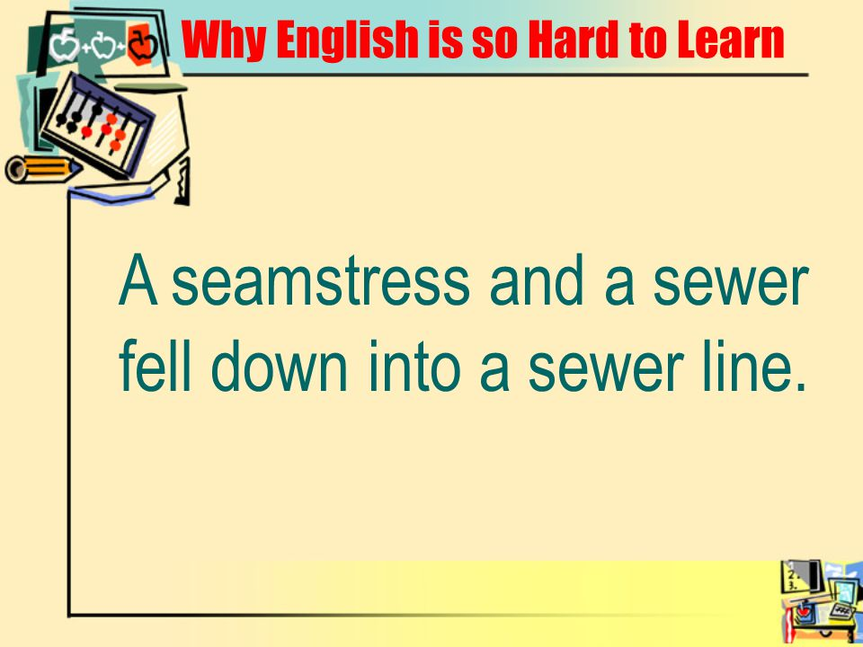 A seamstress and a sewer fell down into a sewer line.