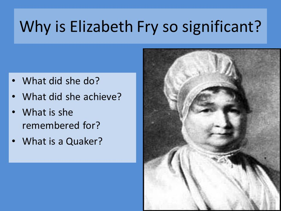 Why is Elizabeth Fry so significant. What did she do.