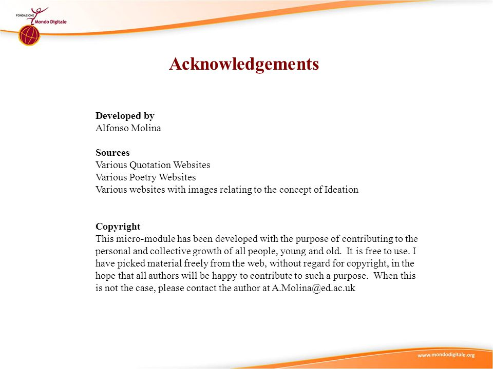 Acknowledgements Developed by Alfonso Molina Sources Various Quotation Websites Various Poetry Websites Various websites with images relating to the c