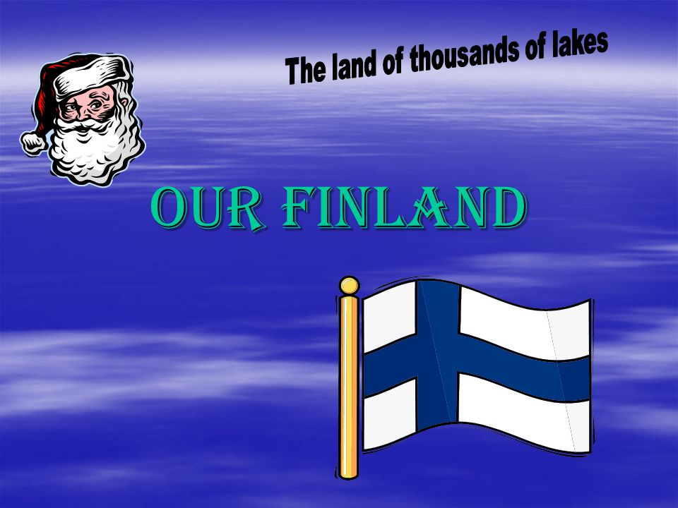 Finland is situated In northern Europe. Sweden, Estonia, Norway ja Russia are our neighbours.