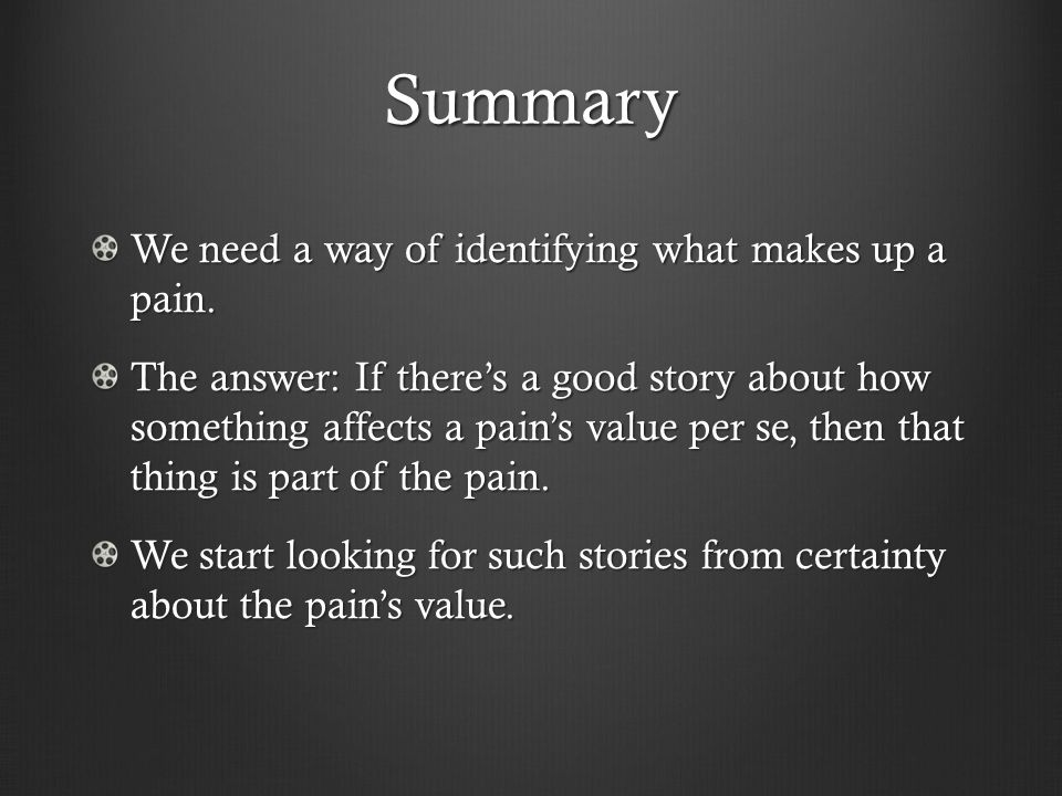 Summary We need a way of identifying what makes up a pain.