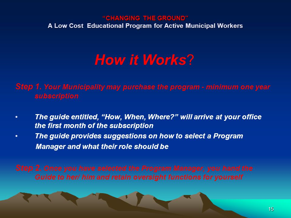 CHANGING THE GROUND A Low Cost Educational Program for Active Municipal Workers How it Works.