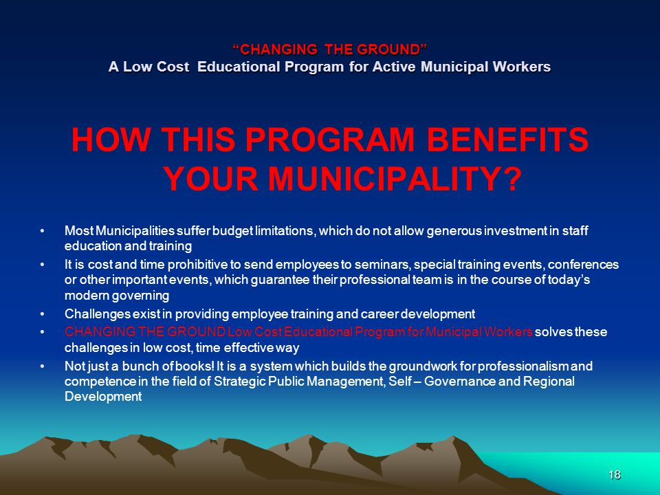 CHANGING THE GROUND A Low Cost Educational Program for Active Municipal Workers HOW THIS PROGRAM BENEFITS YOUR MUNICIPALITY.