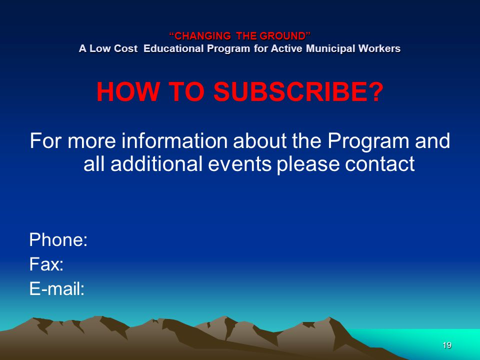 CHANGING THE GROUND A Low Cost Educational Program for Active Municipal Workers HOW TO SUBSCRIBE.