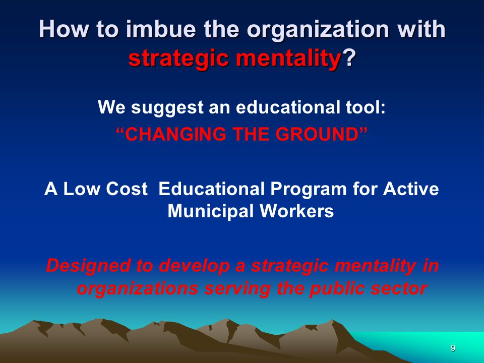 How to imbue the organization with strategic mentality.