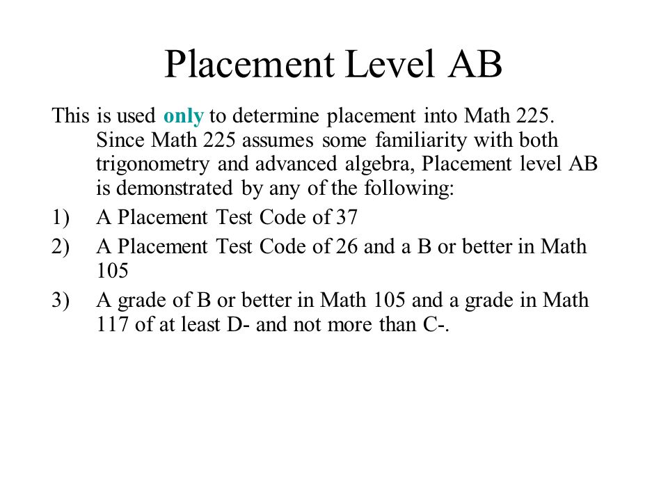Placement Level AB This is used only to determine placement into Math 225.