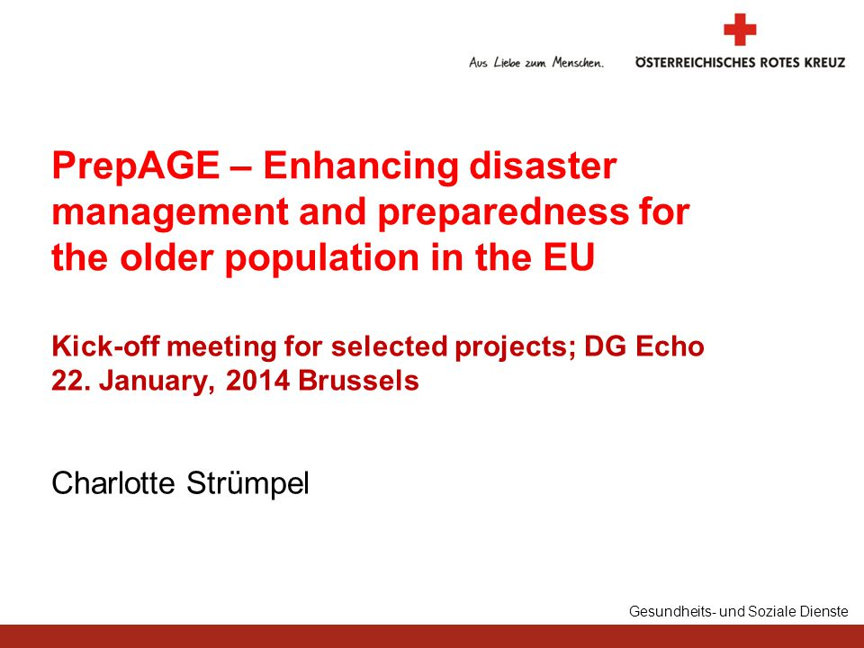 Gesundheits- und Soziale Dienste Charlotte Strümpel PrepAGE – Enhancing disaster management and preparedness for the older population in the EU Kick-off meeting for selected projects; DG Echo 22.