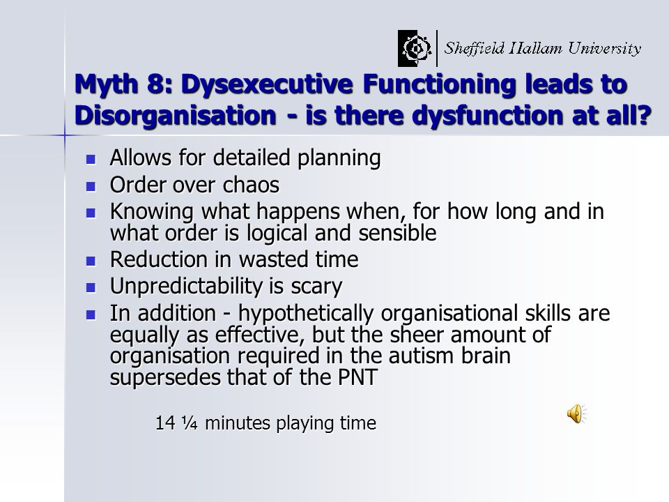 Myth 8: Dysexecutive Functioning leads to Disorganisation - is there dysfunction at all.