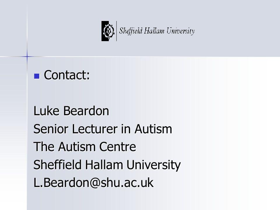 Contact: Contact: Luke Beardon Senior Lecturer in Autism The Autism Centre Sheffield Hallam University L.Beardon@shu.ac.uk