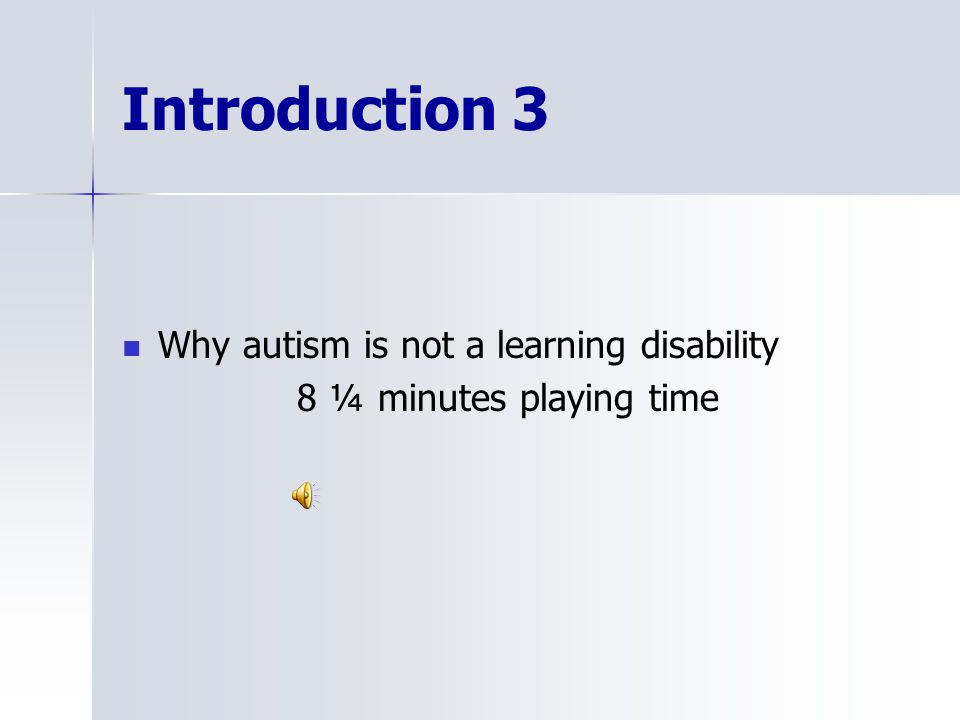 Introduction 3 Why autism is not a learning disability 8 ¼ minutes playing time