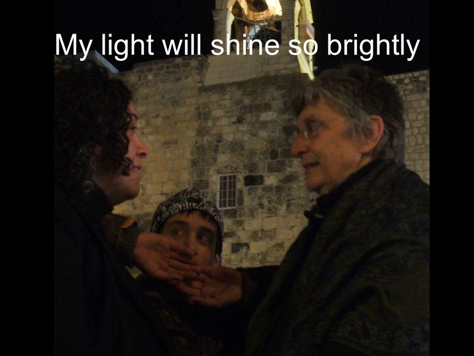 My light will shine so brightly
