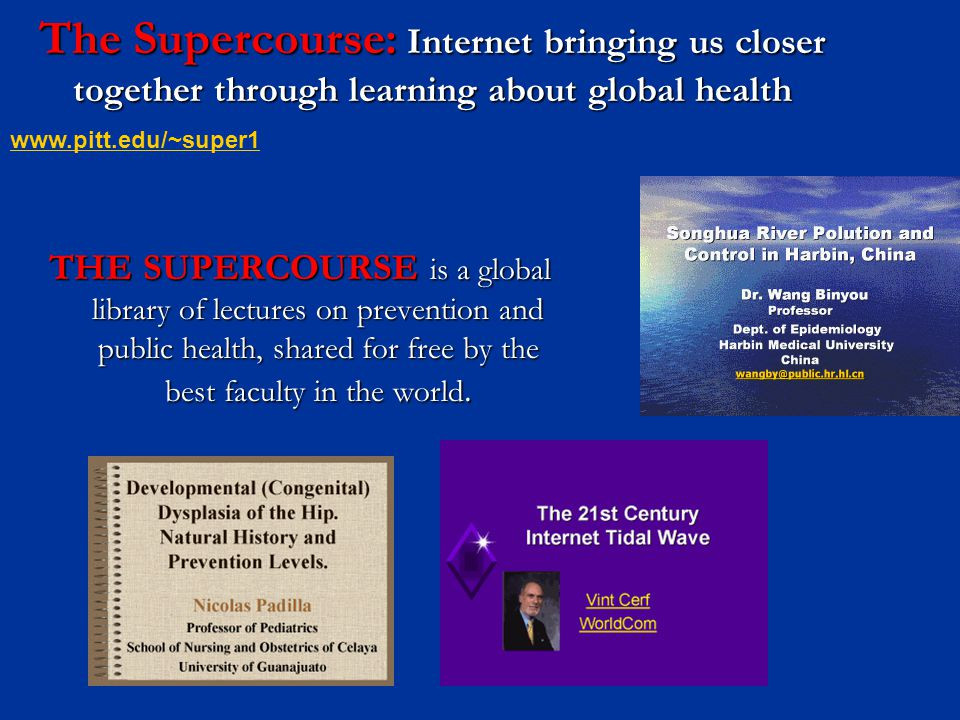 The Supercourse: Internet bringing us closer together through learning about global health THE SUPERCOURSE is a global library of lectures on prevention and public health, shared for free by the best faculty in the world.