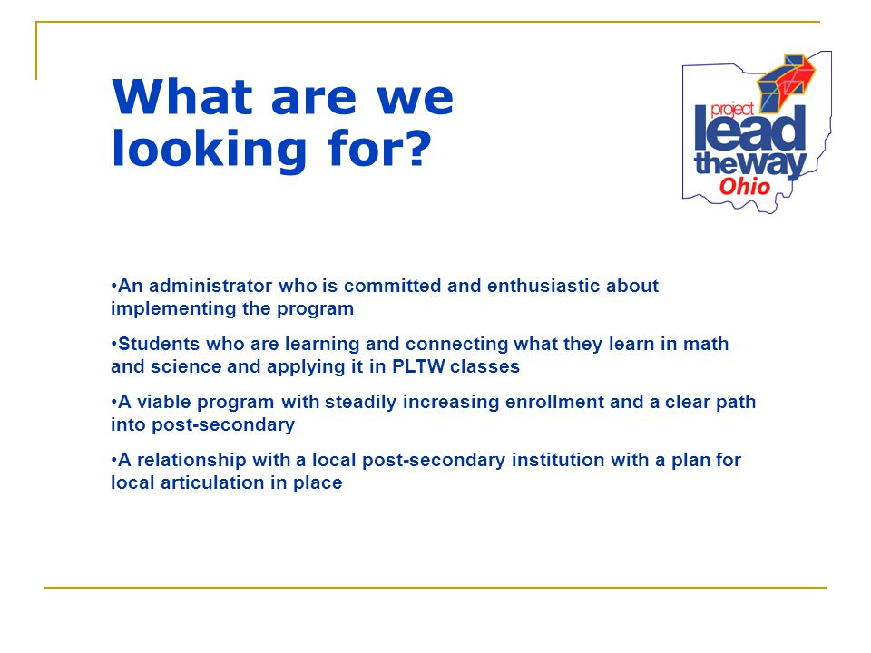 What are we looking for? An administrator who is committed and enthusiastic about implementing the program Students who are learning and connecting wh