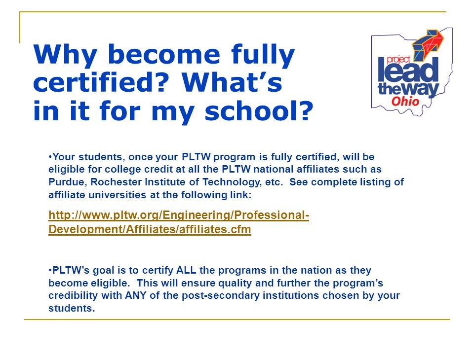 Why become fully certified? What's in it for my school? Your students, once your PLTW program is fully certified, will be eligible for college credit