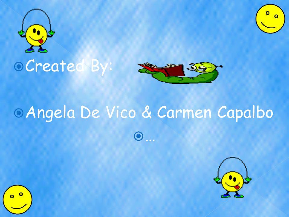  Created By:  Angela De Vico & Carmen Capalbo  …