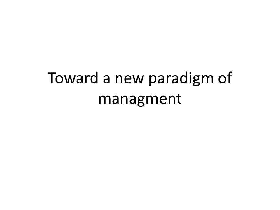 Toward a new paradigm of managment