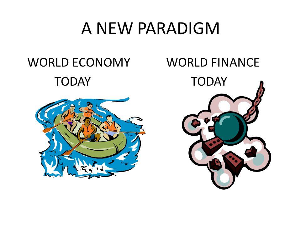 A NEW PARADIGM WORLD ECONOMY WORLD FINANCE TODAY TODAY