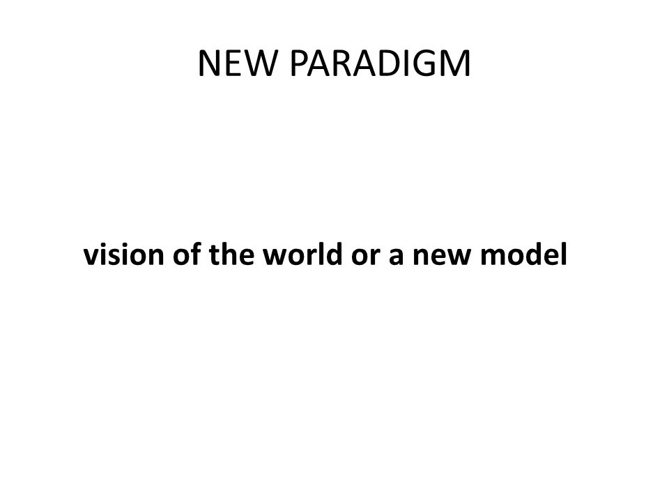 NEW PARADIGM vision of the world or a new model