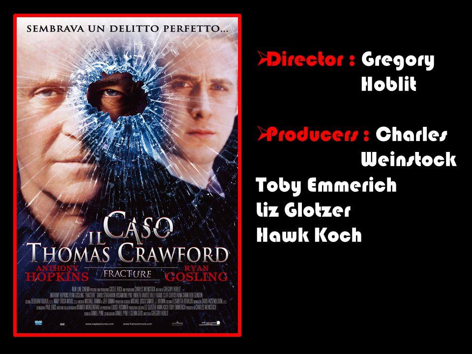  Director : Gregory Hoblit  Producers : Charles Weinstock Toby Emmerich Liz Glotzer Hawk Koch