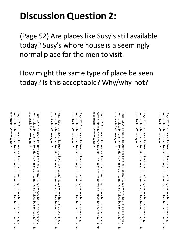 Discussion Question 2: (Page 52) Are places like Susy's still available today? Susy's whore house is a seemingly normal place for the men to visit. Ho