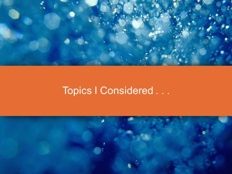 Topics I Considered...