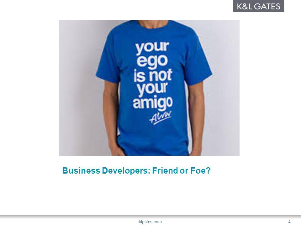 Business Developers: Friend or Foe klgates.com4