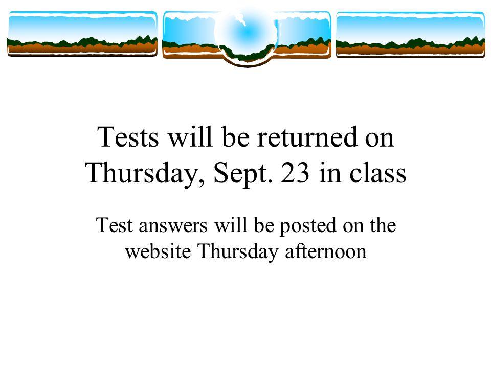 Tests will be returned on Thursday, Sept.
