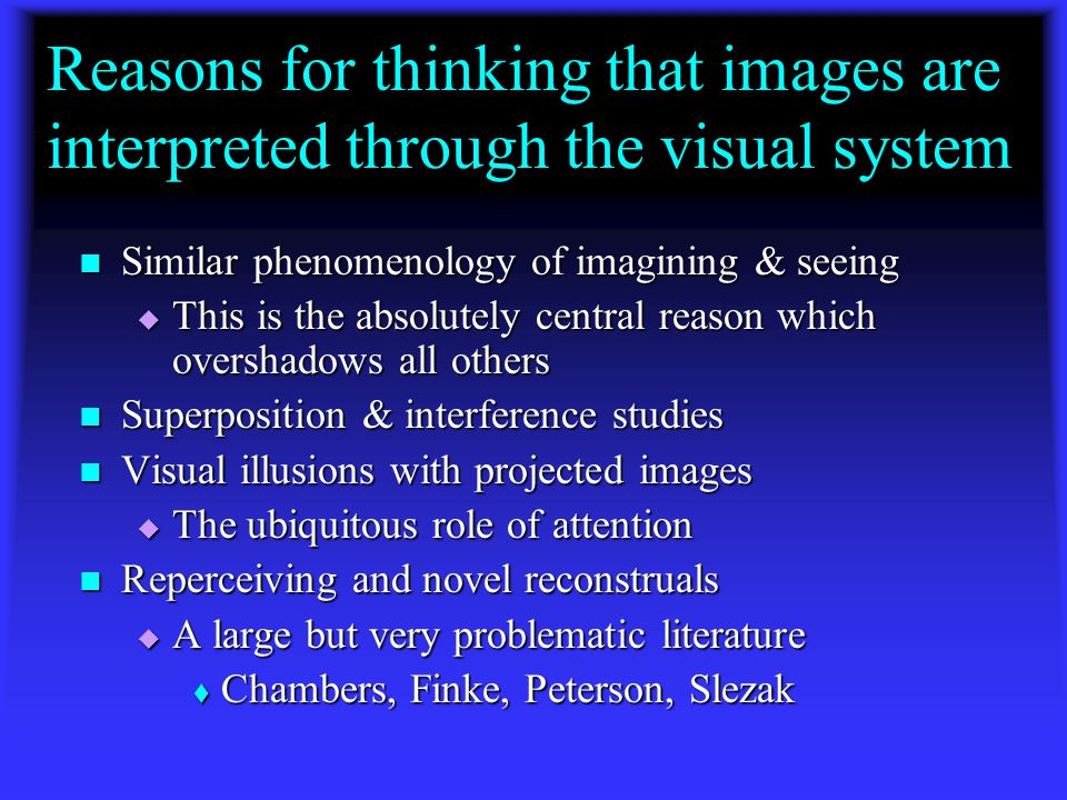 "Major Question 2: Does visual imagery use the visual system? It depends on what you mean by ""visual"" and by ""use"" It depends on what you mean by ""visu"