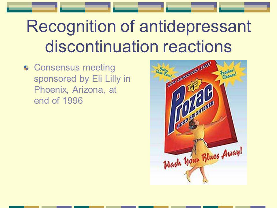 Recognition of antidepressant discontinuation reactions Consensus meeting sponsored by Eli Lilly in Phoenix, Arizona, at end of 1996
