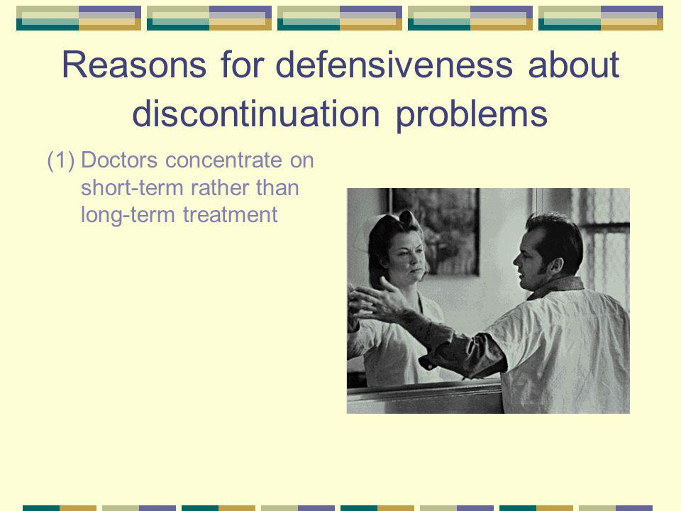 Reasons for defensiveness about discontinuation problems (1) Doctors concentrate on short-term rather than long-term treatment