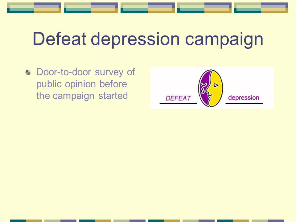 Defeat depression campaign Door-to-door survey of public opinion before the campaign started